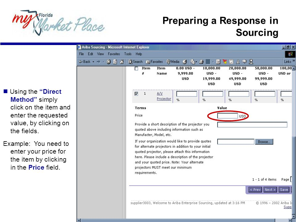 Preparing a Response in Sourcing Using the Direct Method simply click on the item and enter the requested value, by clicking on the fields.