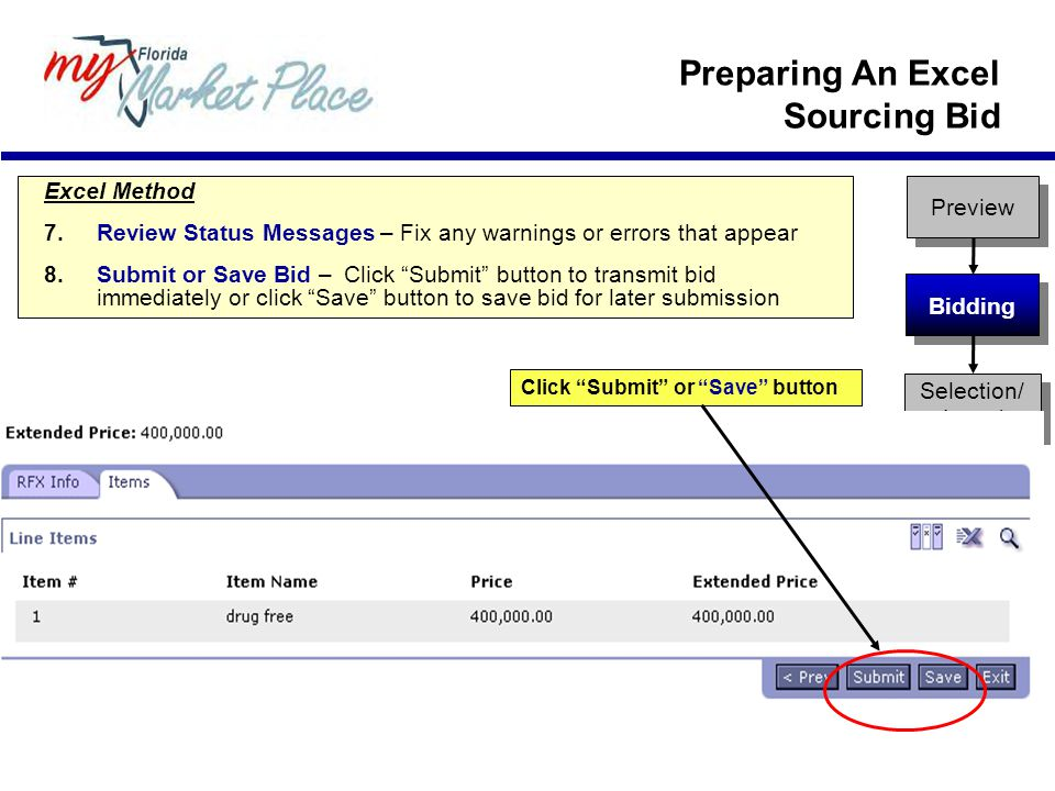 Excel Method 7.Review Status Messages – Fix any warnings or errors that appear 8.Submit or Save Bid – Click Submit button to transmit bid immediately or click Save button to save bid for later submission Preview Bidding Selection/ Award Click Submit or Save button Preparing An Excel Sourcing Bid