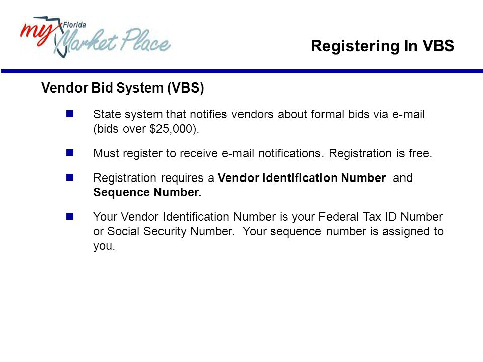 Vendor Bid System (VBS) State system that notifies vendors about formal bids via e-mail (bids over $25,000).