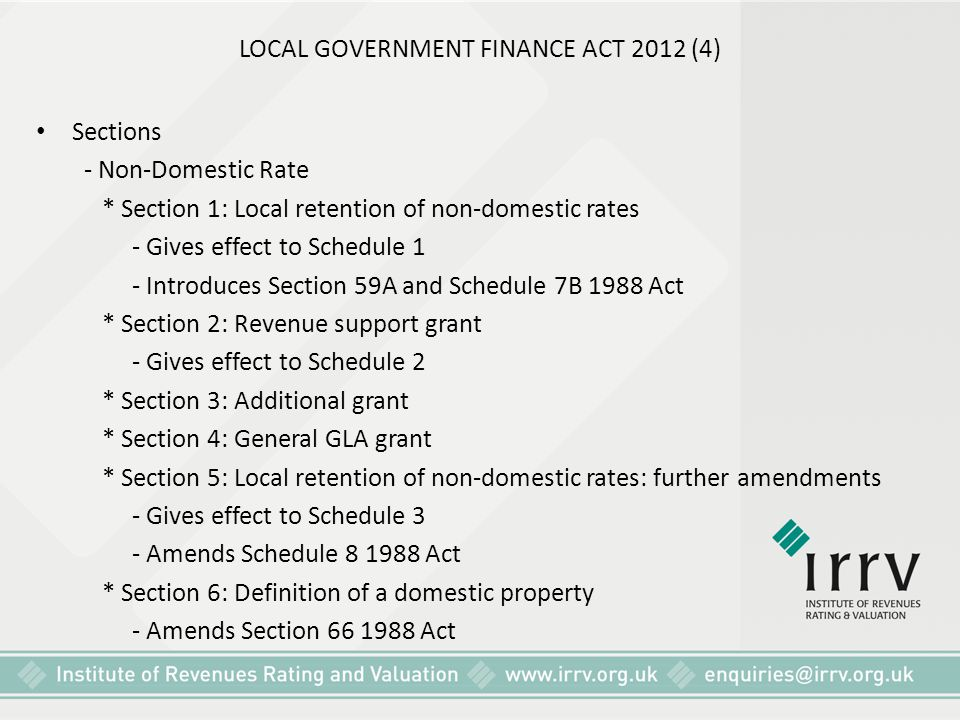 LOCAL GOVERNMENT FINANCE ACT 2012 (4) Sections - Non-Domestic Rate * Section 1: Local retention of non-domestic rates - Gives effect to Schedule 1 - I