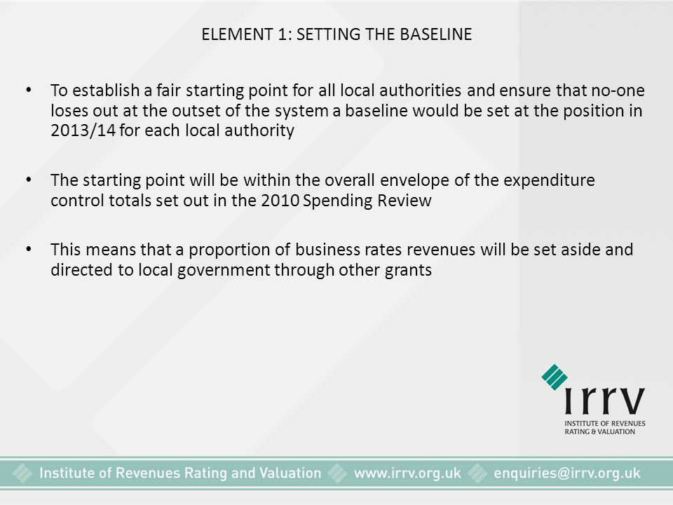 ELEMENT 1: SETTING THE BASELINE To establish a fair starting point for all local authorities and ensure that no-one loses out at the outset of the sys