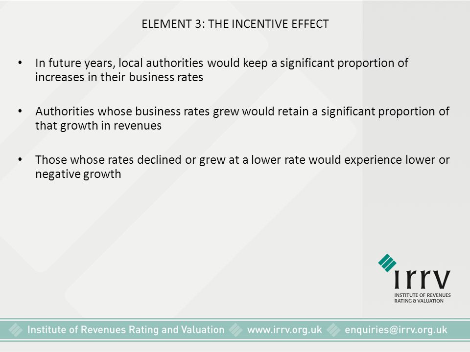 ELEMENT 3: THE INCENTIVE EFFECT In future years, local authorities would keep a significant proportion of increases in their business rates Authoritie