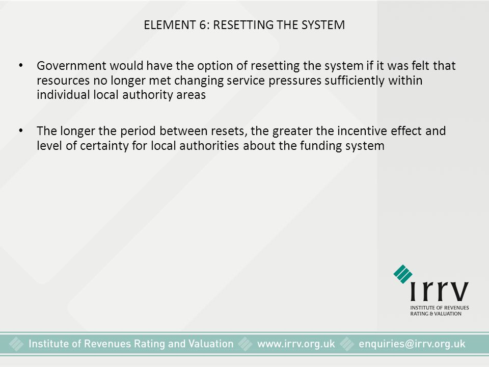 ELEMENT 6: RESETTING THE SYSTEM Government would have the option of resetting the system if it was felt that resources no longer met changing service