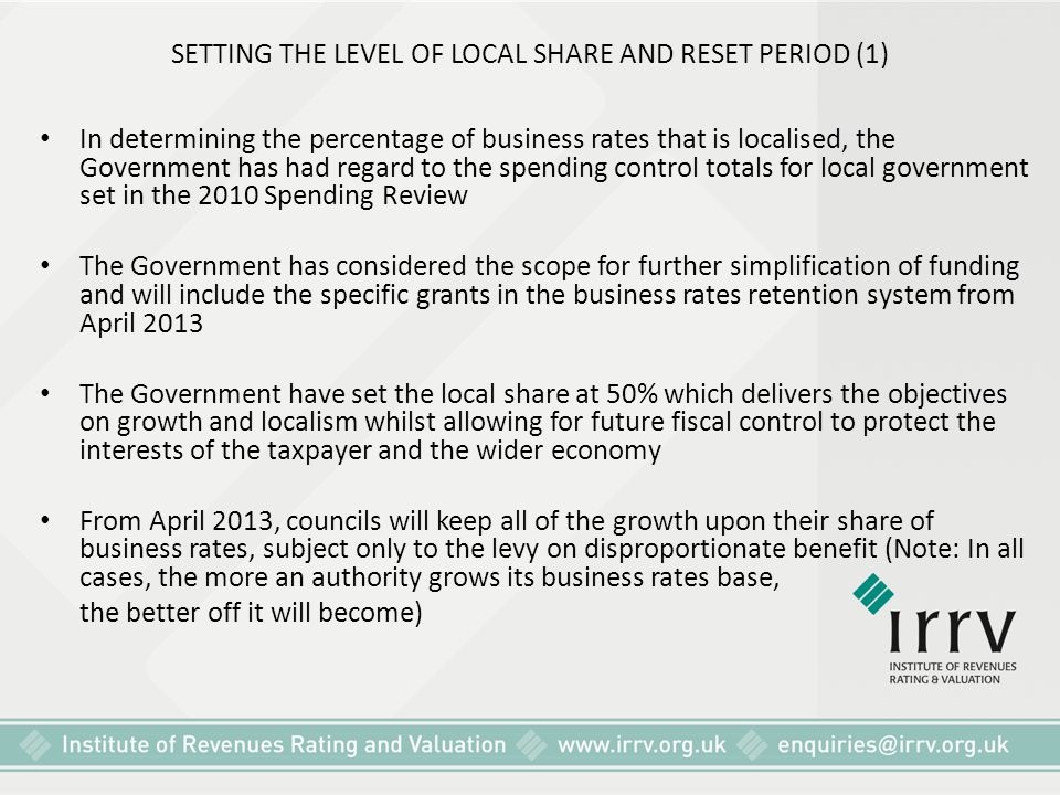 SETTING THE LEVEL OF LOCAL SHARE AND RESET PERIOD (1) In determining the percentage of business rates that is localised, the Government has had regard