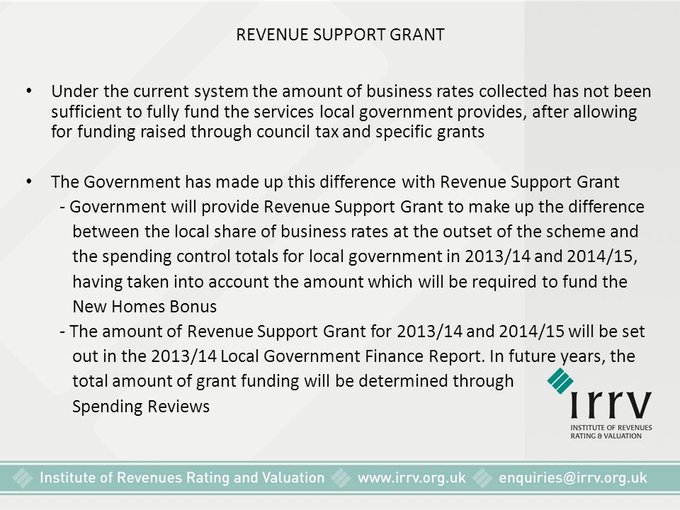 REVENUE SUPPORT GRANT Under the current system the amount of business rates collected has not been sufficient to fully fund the services local governm
