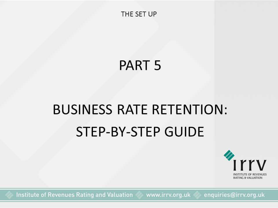 THE SET UP PART 5 BUSINESS RATE RETENTION: STEP-BY-STEP GUIDE