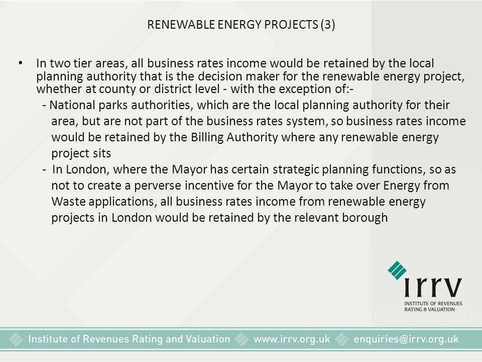 RENEWABLE ENERGY PROJECTS (3) In two tier areas, all business rates income would be retained by the local planning authority that is the decision make