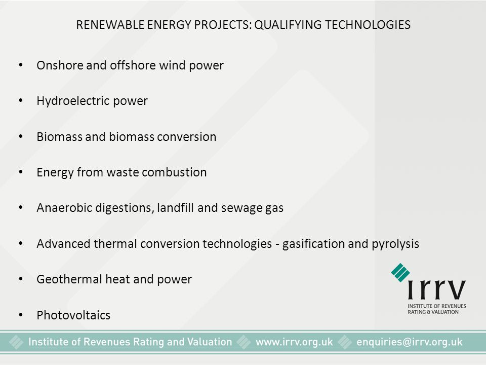 RENEWABLE ENERGY PROJECTS: QUALIFYING TECHNOLOGIES Onshore and offshore wind power Hydroelectric power Biomass and biomass conversion Energy from wast