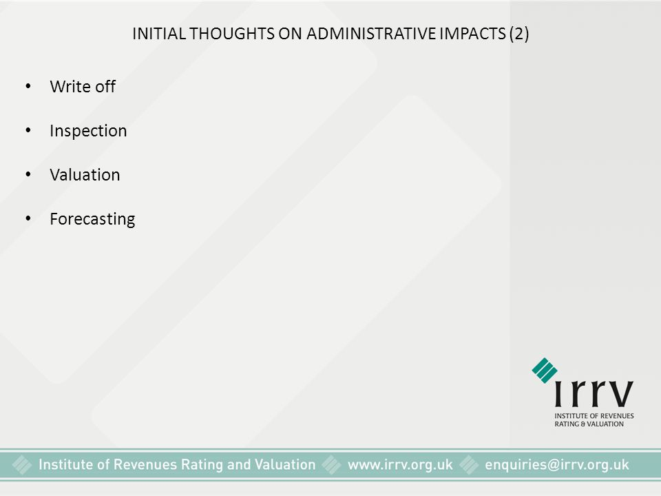 INITIAL THOUGHTS ON ADMINISTRATIVE IMPACTS (2) Write off Inspection Valuation Forecasting