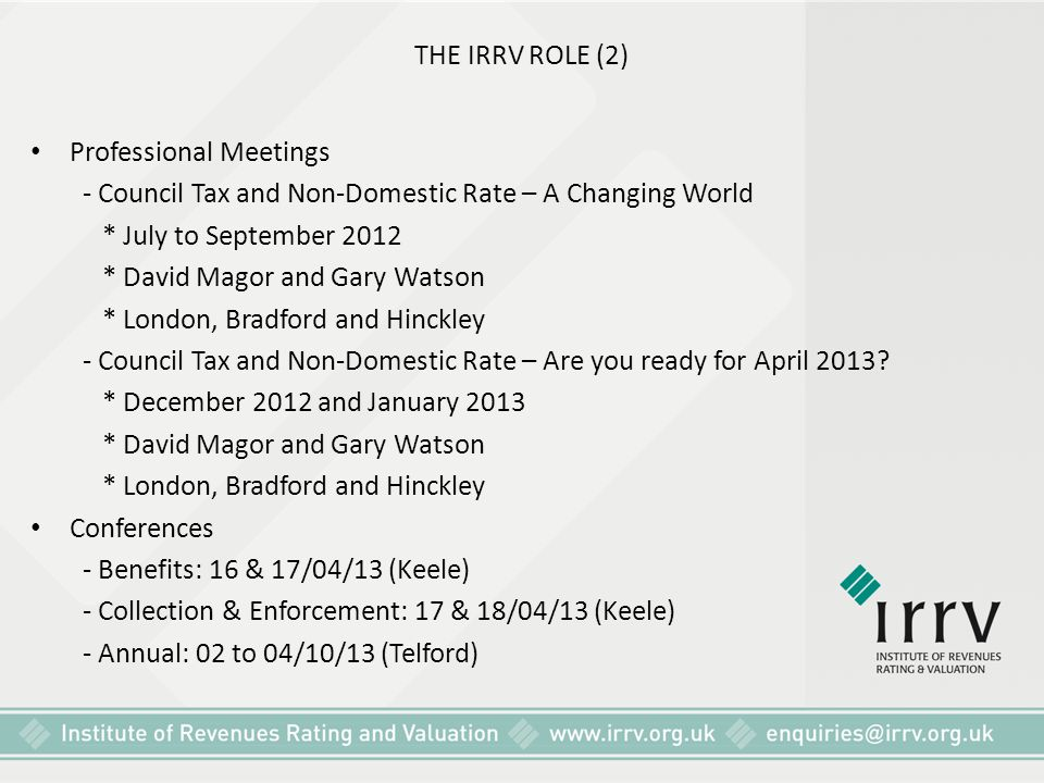 THE IRRV ROLE (2) Professional Meetings - Council Tax and Non-Domestic Rate – A Changing World * July to September 2012 * David Magor and Gary Watson