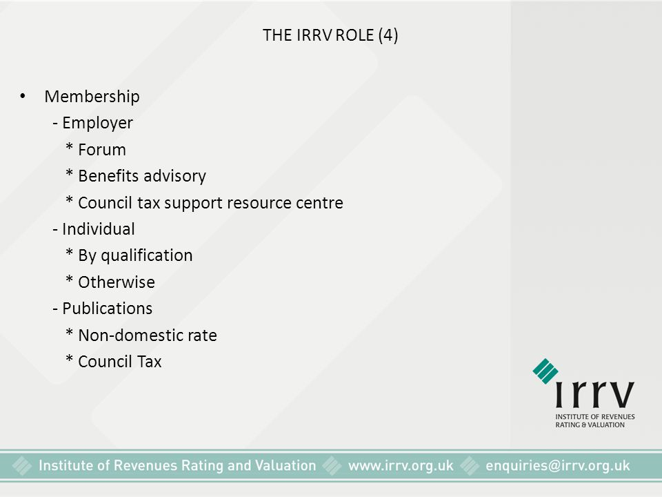 THE IRRV ROLE (4) Membership - Employer * Forum * Benefits advisory * Council tax support resource centre - Individual * By qualification * Otherwise