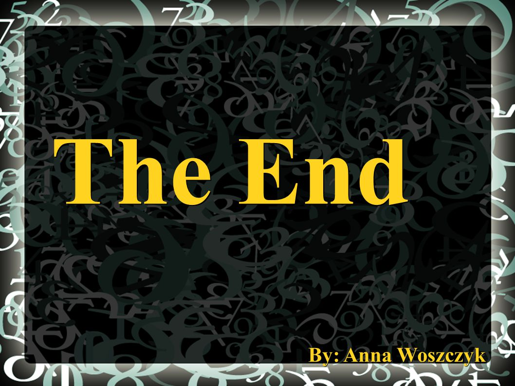 The End By: Anna Woszczyk