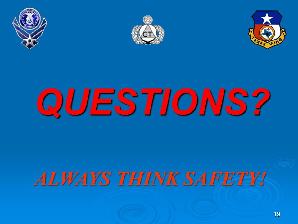 QUESTIONS ALWAYS THINK SAFETY! 19