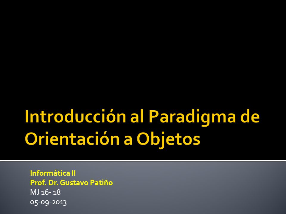 Informática II Prof. Dr. Gustavo Patiño MJ 16- 18 05-09-2013