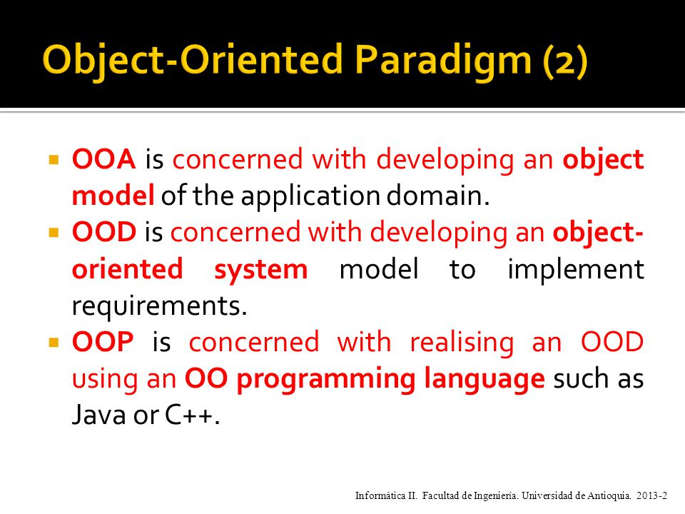  OOA is concerned with developing an object model of the application domain.