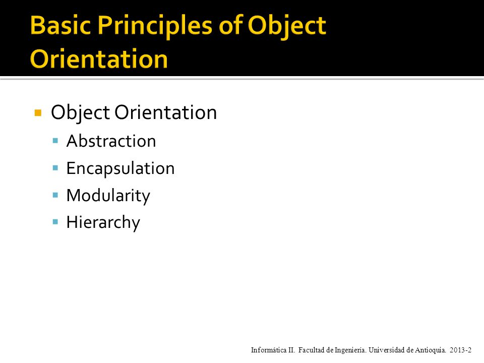  Object Orientation  Abstraction  Encapsulation  Modularity  Hierarchy Informática II.