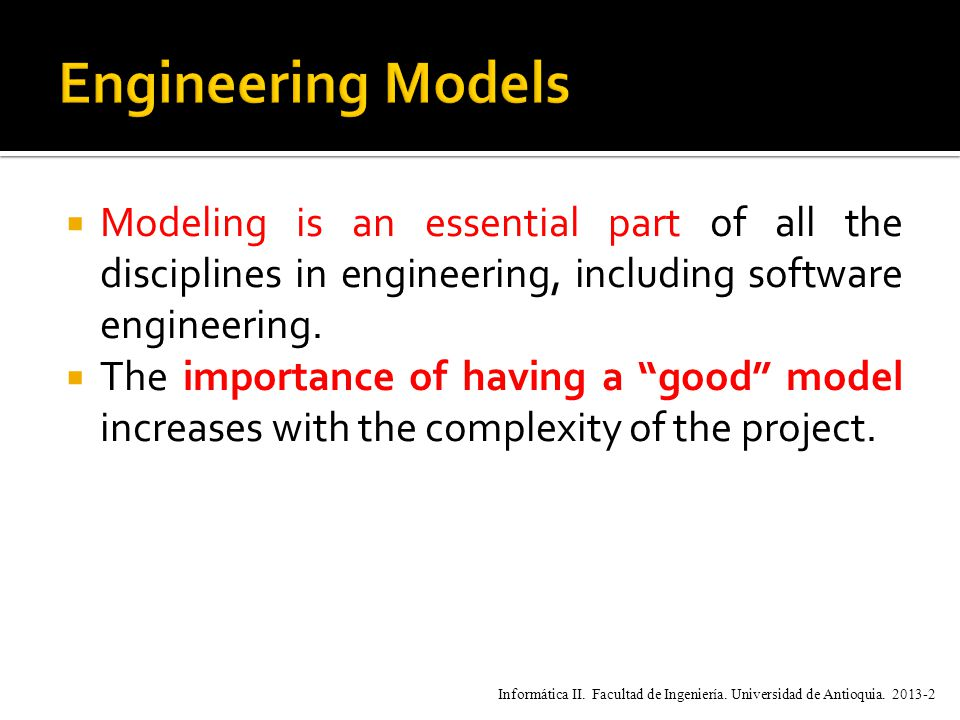  Modeling is an essential part of all the disciplines in engineering, including software engineering.
