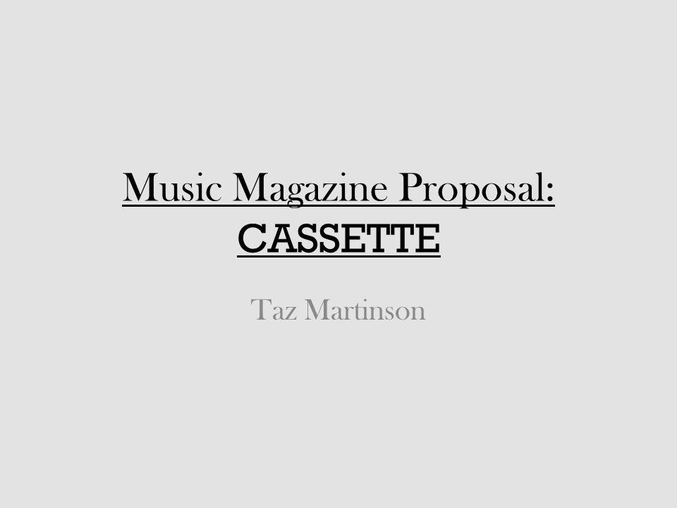 Music Magazine Proposal: CASSETTE Taz Martinson