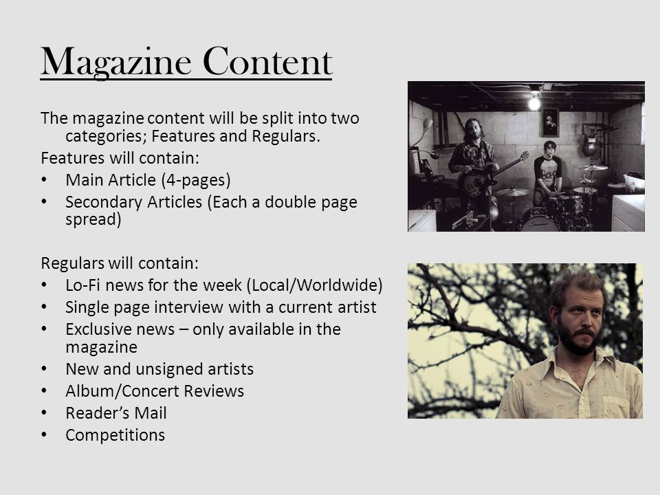 Magazine Content The magazine content will be split into two categories; Features and Regulars.