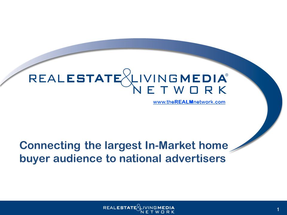 1 Connecting the largest In-Market home buyer audience to national advertisers www.theREALMnetwork.com