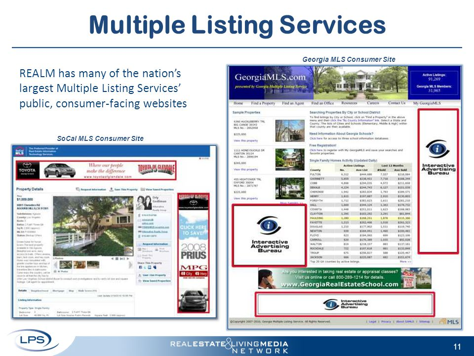 Multiple Listing Services 11 Georgia MLS Consumer Site SoCal MLS Consumer Site REALM has many of the nation's largest Multiple Listing Services' public, consumer-facing websites