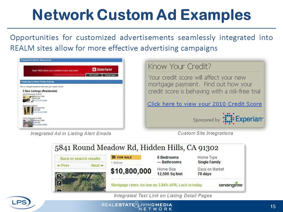 Network Custom Ad Examples 15 Opportunities for customized advertisements seamlessly integrated into REALM sites allow for more effective advertising campaigns Integrated Text Link on Listing Detail Pages Integrated Ad in Listing Alert Emails Custom Site Integrations