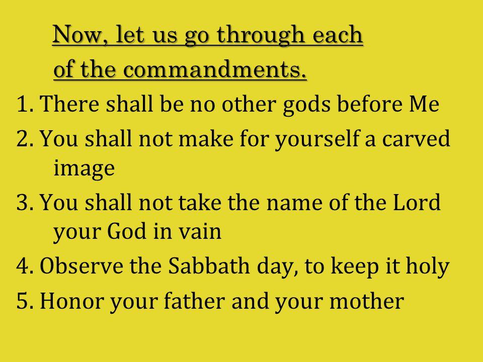 Now, let us go through each Now, let us go through each of the commandments.