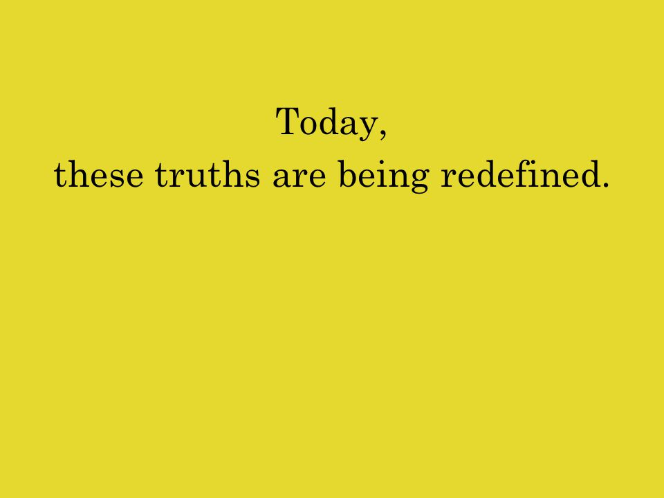 Today, these truths are being redefined.