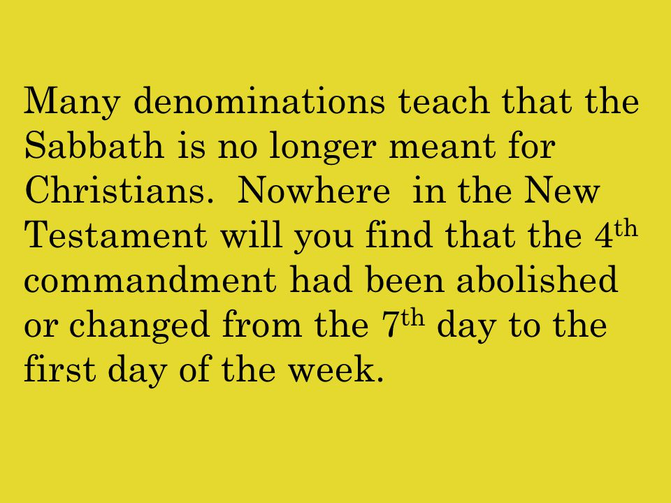 Many denominations teach that the Sabbath is no longer meant for Christians.