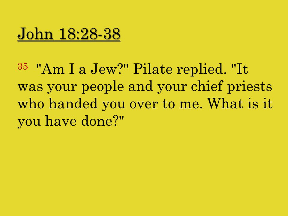 John 18:28-38 35 Am I a Jew Pilate replied.