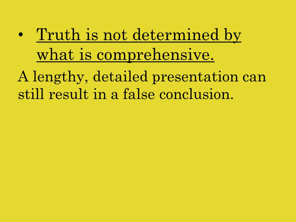 Truth is not determined by what is comprehensive.