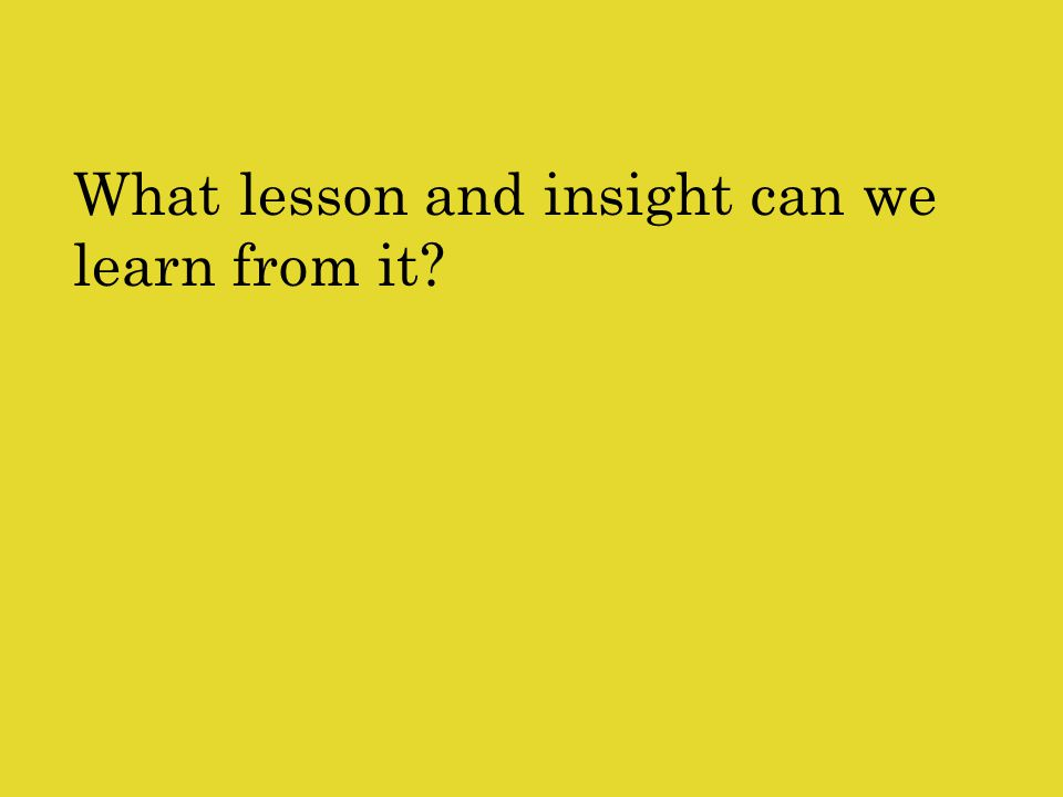 What lesson and insight can we learn from it?