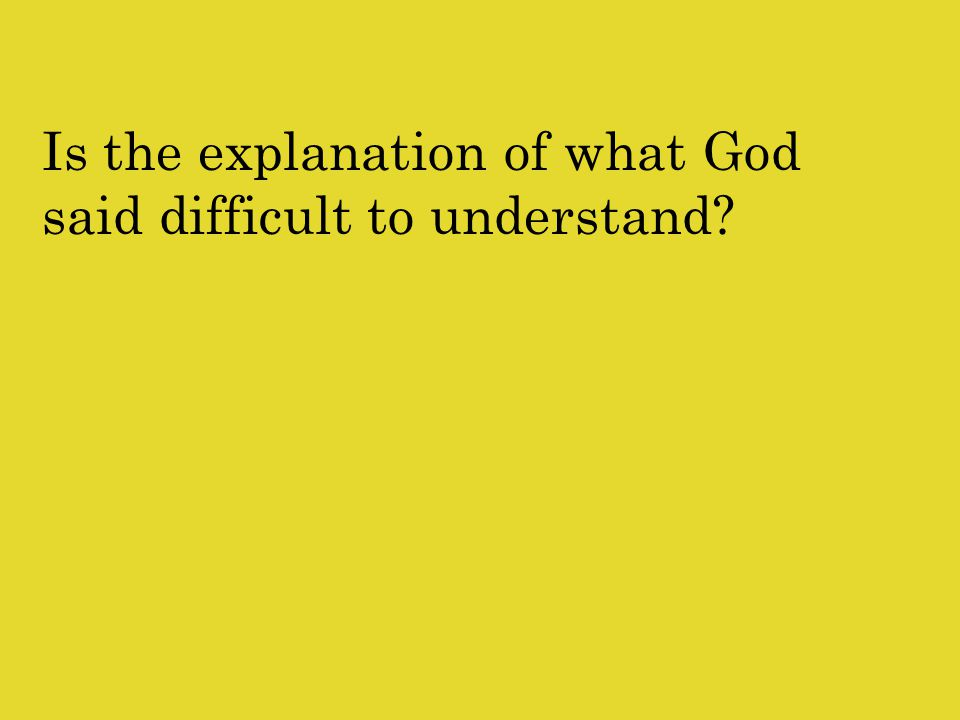 Is the explanation of what God said difficult to understand