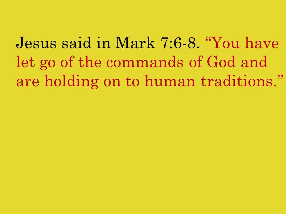Jesus said in Mark 7:6-8.