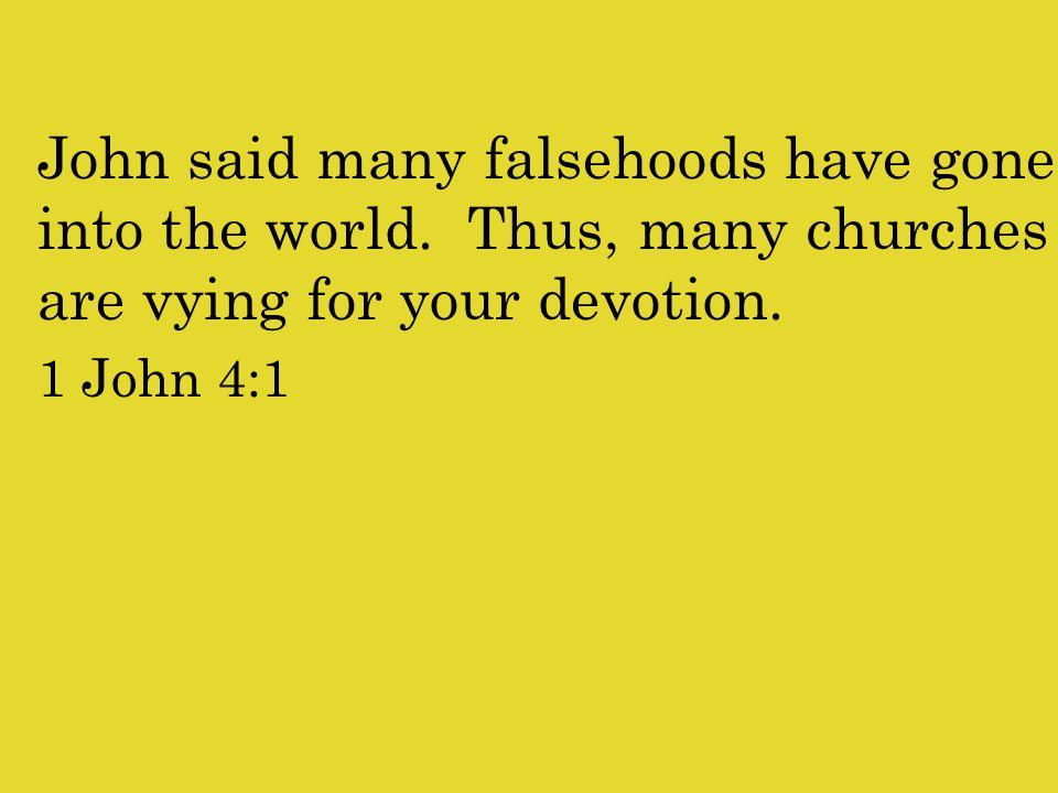 John said many falsehoods have gone into the world.