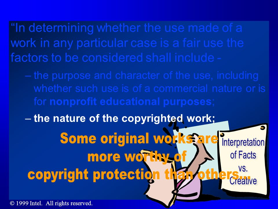 In determining whether the use made of a work in any particular case is a fair use the factors to be considered shall include - –the purpose and character of the use, including whether such use is of a commercial nature or is for nonprofit educational purposes...