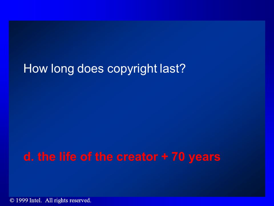 © 1999 Intel. All rights reserved. How long does copyright last.