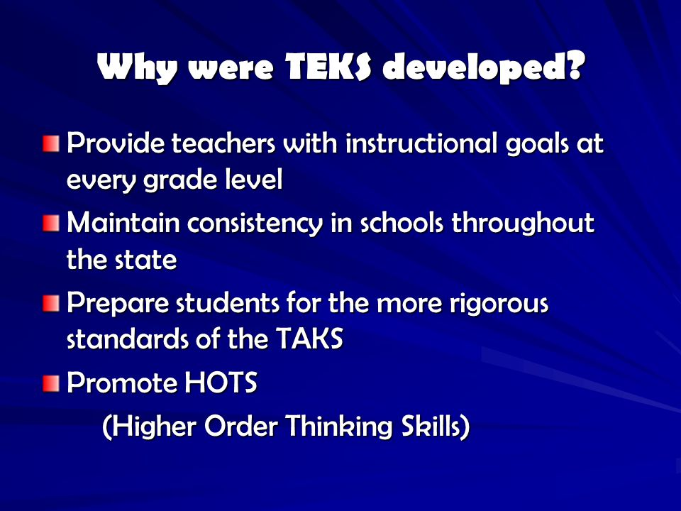 TAKS All of the TEKS for the grade level are fair game for TAKS except those which are performance oriented; for example, verbs such as model, build, demonstrate…
