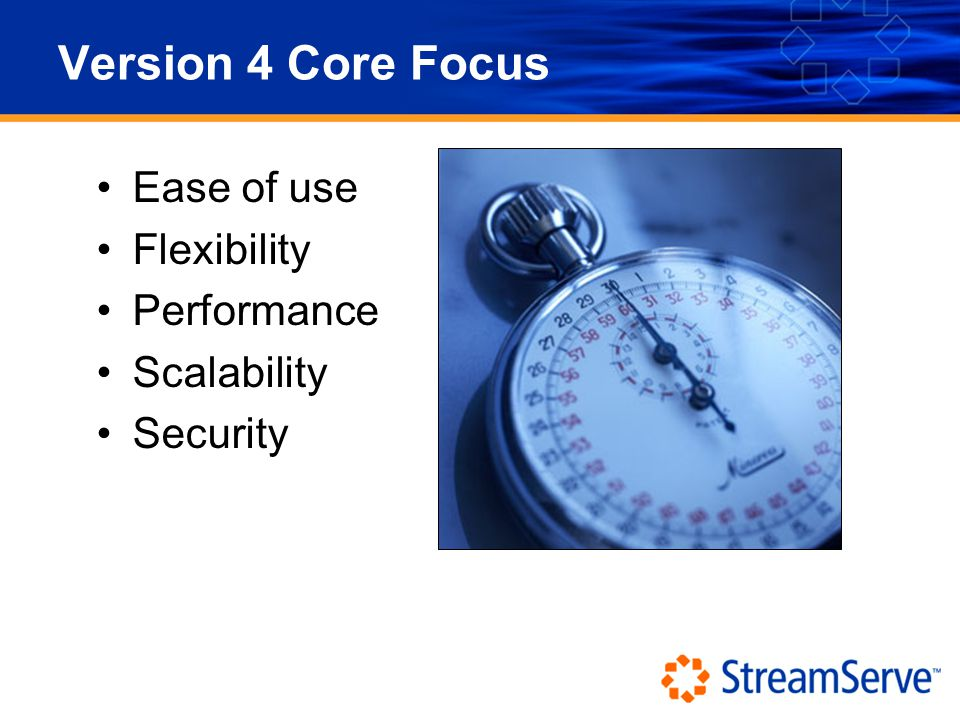 Version 4 Core Focus Ease of use Flexibility Performance Scalability Security