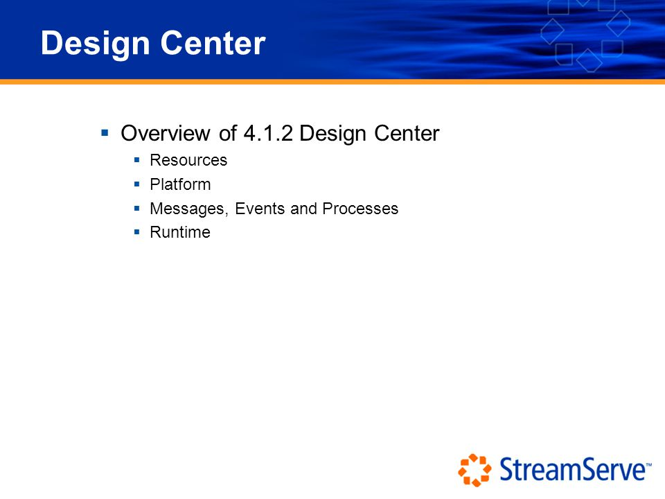 Design Center  Overview of 4.1.2 Design Center  Resources  Platform  Messages, Events and Processes  Runtime