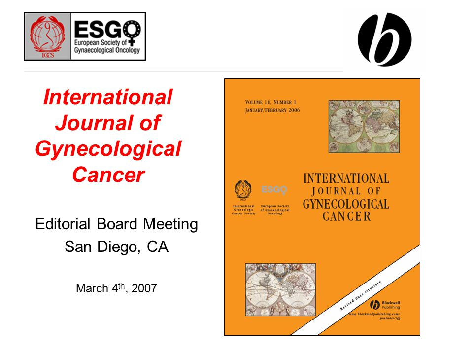 International Journal of Gynecological Cancer Editorial Board Meeting San Diego, CA March 4 th, 2007