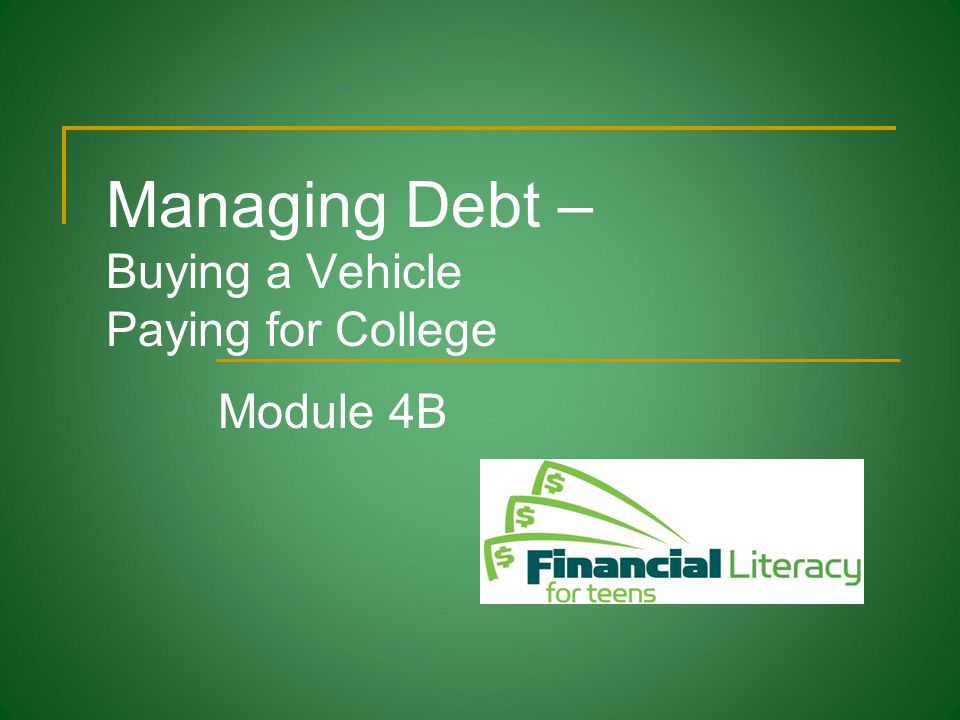 Managing Debt – Buying a Vehicle Paying for College Module 4B