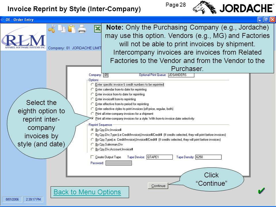 Page 28 Invoice Reprint by Style (Inter-Company) Back to Menu Options Click Continue Select the eighth option to reprint inter- company invoices by style (and date) Note: Only the Purchasing Company (e.g., Jordache) may use this option.