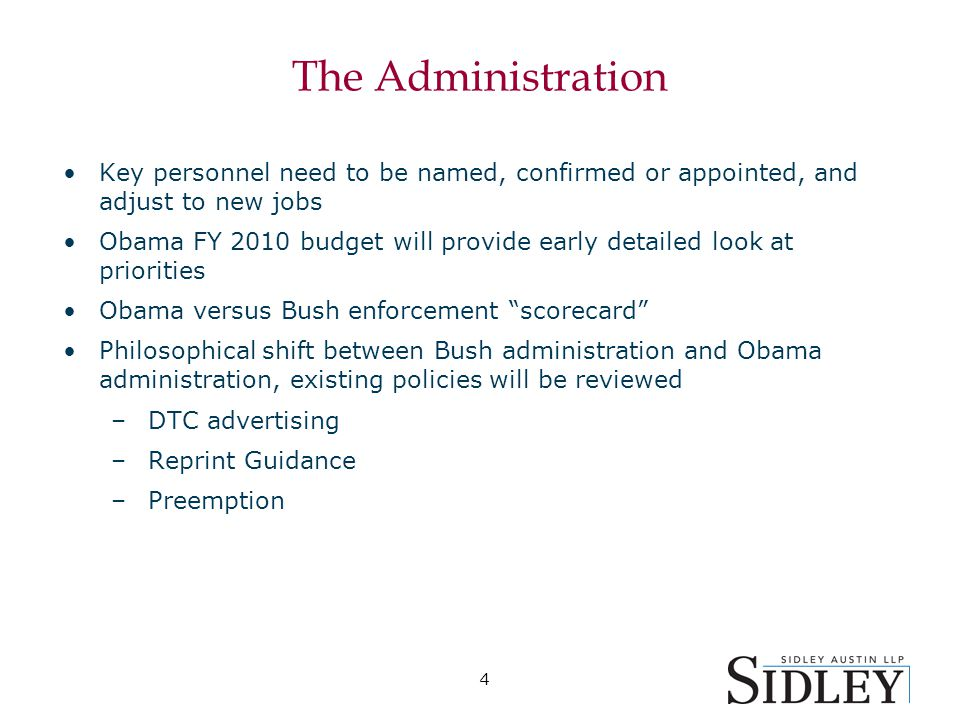 4 The Administration Key personnel need to be named, confirmed or appointed, and adjust to new jobs Obama FY 2010 budget will provide early detailed look at priorities Obama versus Bush enforcement scorecard Philosophical shift between Bush administration and Obama administration, existing policies will be reviewed –DTC advertising –Reprint Guidance –Preemption