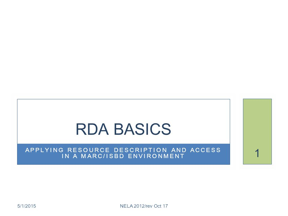 APPLYING RESOURCE DESCRIPTION AND ACCESS IN A MARC/ISBD ENVIRONMENT RDA BASICS 5/1/2015NELA 2012/rev Oct 17 1