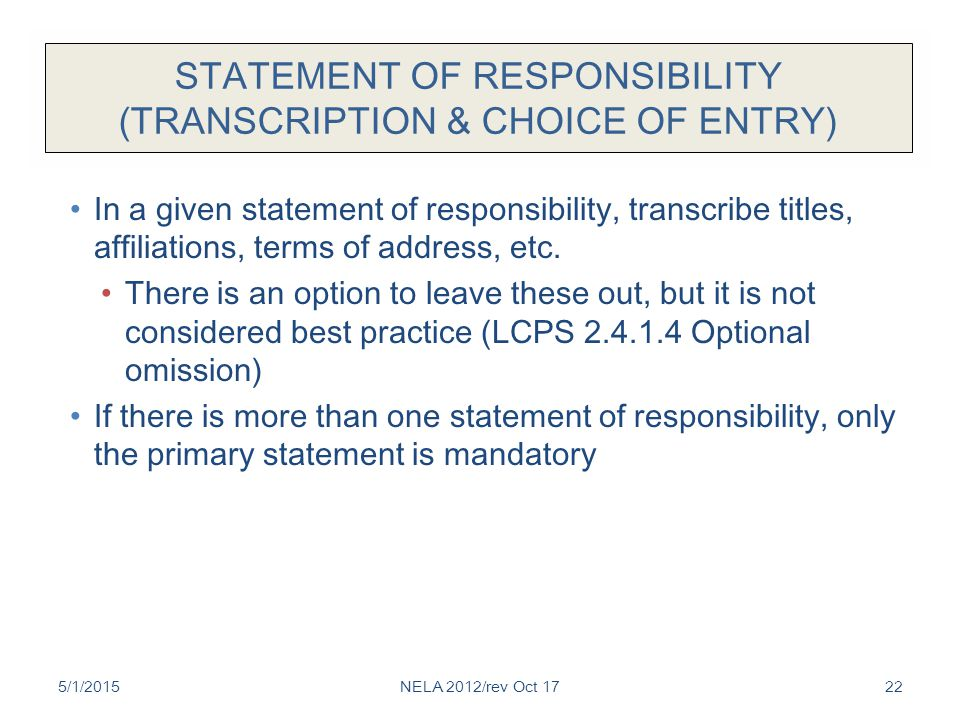 STATEMENT OF RESPONSIBILITY (TRANSCRIPTION & CHOICE OF ENTRY) In a given statement of responsibility, transcribe titles, affiliations, terms of addres