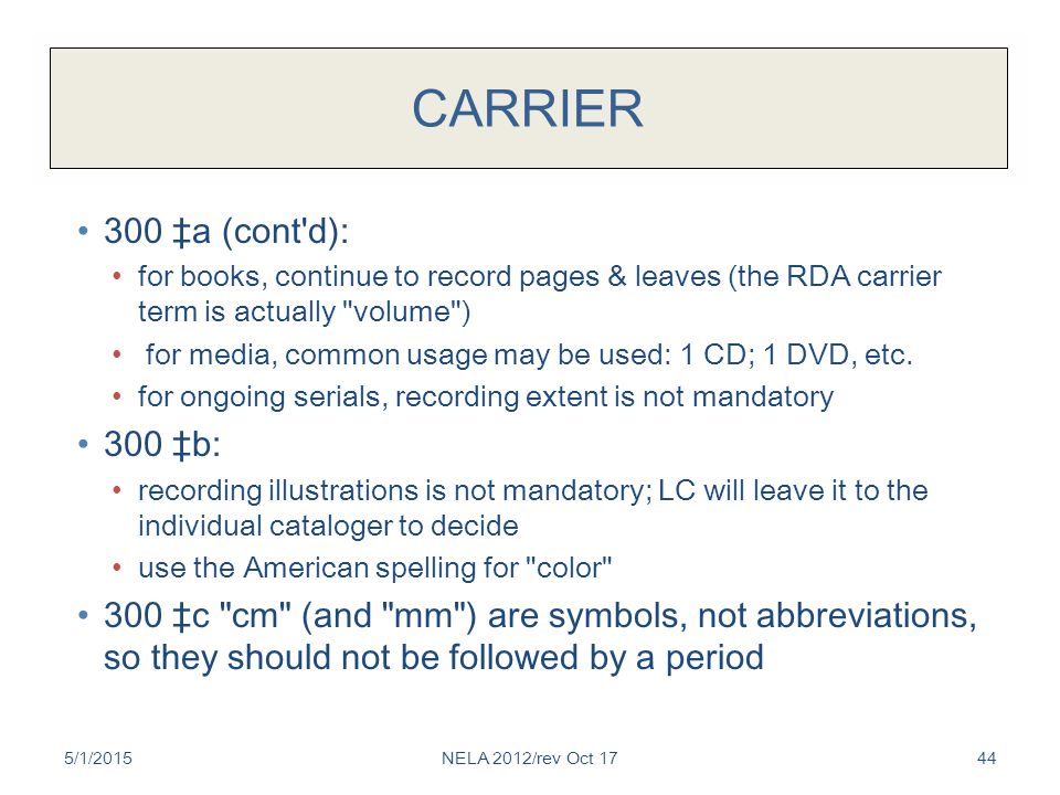 CARRIER 300 ‡a (cont d): for books, continue to record pages & leaves (the RDA carrier term is actually volume ) for media, common usage may be used: 1 CD; 1 DVD, etc.