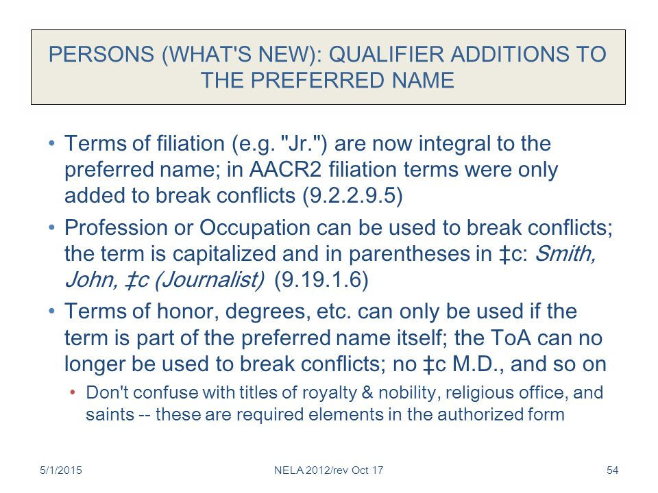 PERSONS (WHAT S NEW): QUALIFIER ADDITIONS TO THE PREFERRED NAME Terms of filiation (e.g.