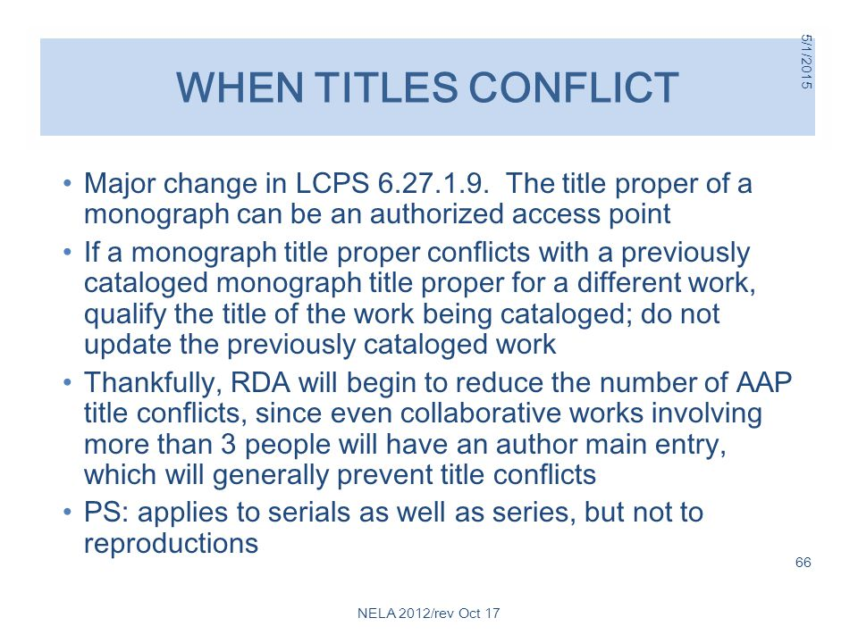 WHEN TITLES CONFLICT Major change in LCPS 6.27.1.9. The title proper of a monograph can be an authorized access point If a monograph title proper conf