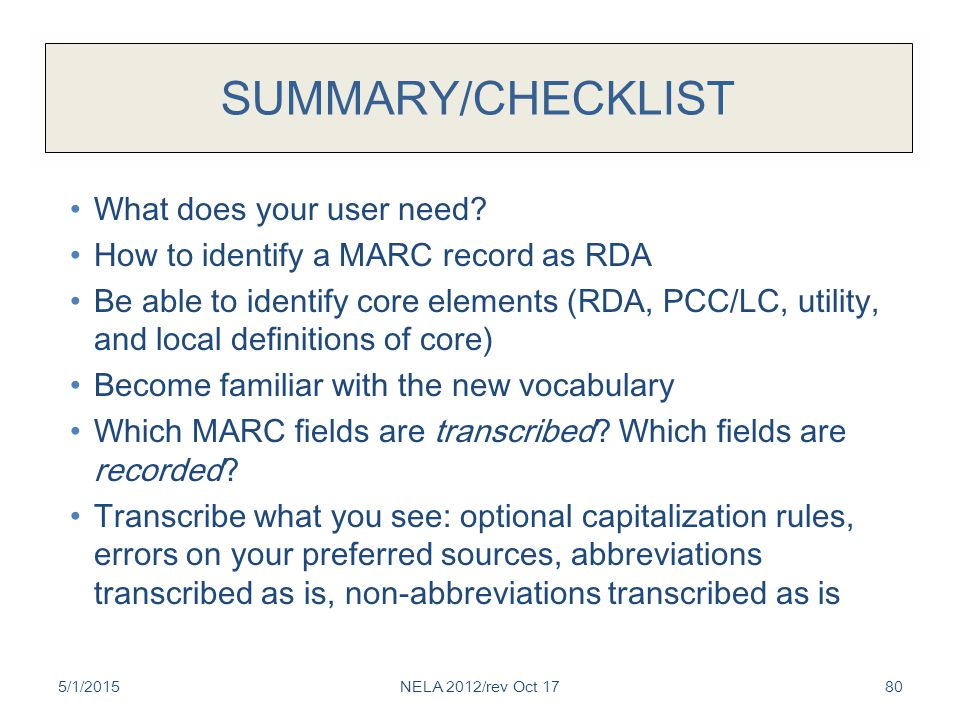 SUMMARY/CHECKLIST What does your user need? How to identify a MARC record as RDA Be able to identify core elements (RDA, PCC/LC, utility, and local de